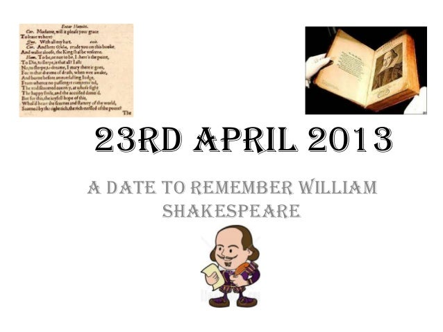 23RD APRIL 2013A DATE TO REMEMBER WILLIAMSHAKESPEARE