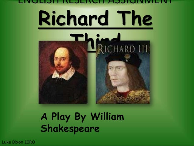ENGLISH RESERCH ASSIGNMENT                  Richard The                     Third                  A Play By William      ...