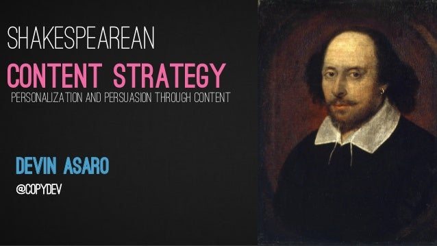 Shakespearean Content Strategy Devin Asaro @copydev Personalization and persuasion through content
