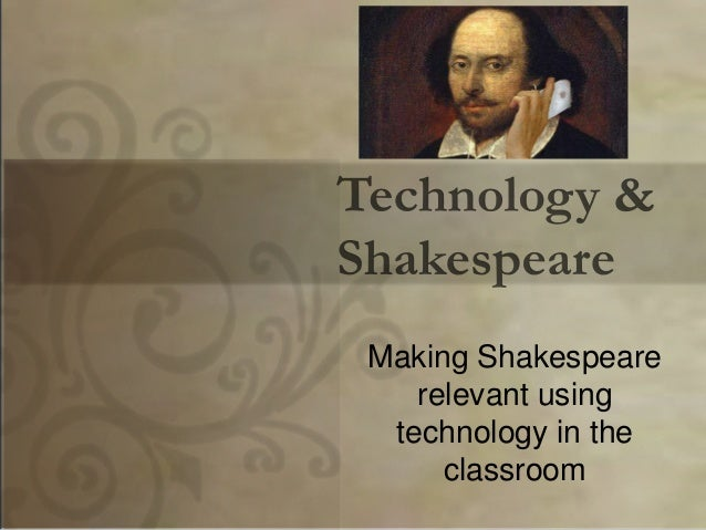 Making Shakespeare   relevant using technology in the     classroom
