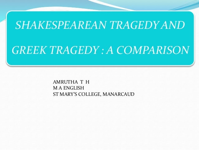 a comparison of the tragedy used in hamlet and the tragedy in greek literature Difference between classical greek tragedy and shakespearean tragedy   similar examples are sophocles' antigone or aeschylus' agamemnon   moreover, often in plays like king lear or hamlet there are sub plots which run  counter to.