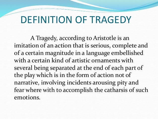 an introduction to the definition of a tragedy by aristotle The greatest epics of european literature and literature from other parts of the world, even those dating back during the time of aristotle, were not without the element of tragedy.