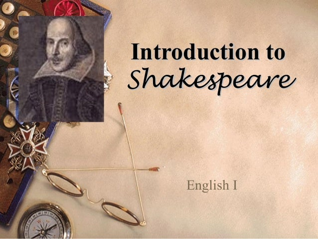 Introduction toShakespeare     English I