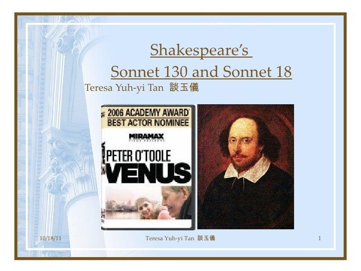 Shakespeare's  Sonnet 130 and Sonnet 18 Teresa Yuh-yi Tan  談玉儀 10/18/11 Teresa Yuh-yi Tan  談玉儀