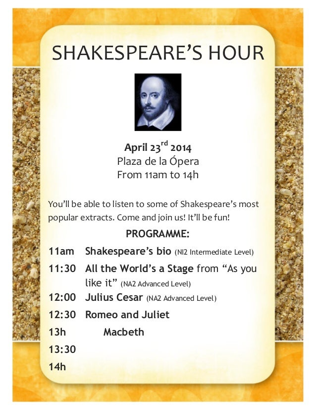 SHAKESPEARE'S HOUR April 23rd 2014 Plaza de la Ópera From 11am to 14h You'll be able to listen to some of Shakespeare's mo...