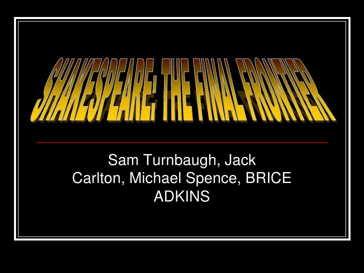 Shakespeare the final frontier sam t. brice a. jack c. mike s. 1
