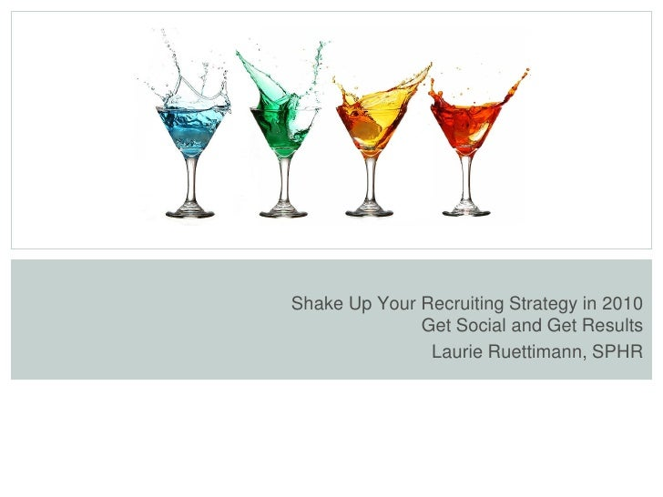 Shake Up Your Recruiting Strategy in 2010               Get Social and Get Results                Laurie Ruettimann, SPHR