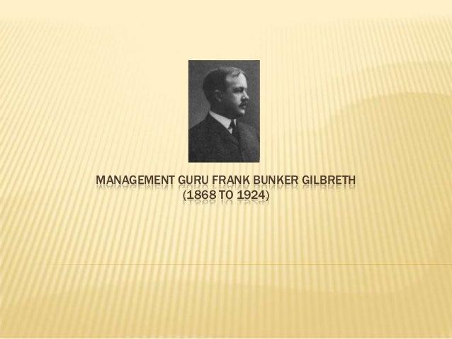 MANAGEMENT GURU FRANK BUNKER GILBRETH (1868 TO 1924)