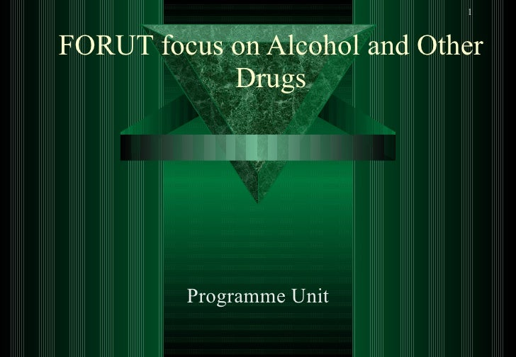 FORUT focus on Alcohol and Other Drugs Programme Unit
