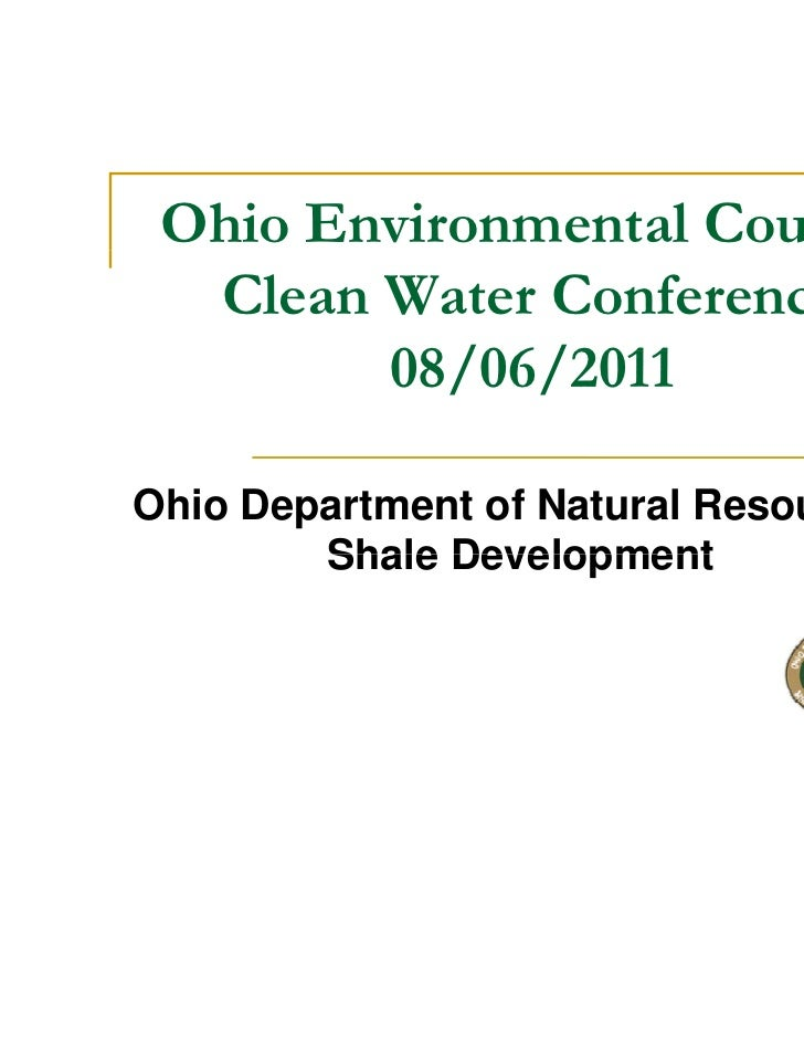 Ohio Environmental Council  Clean Water Conference        08/06/2011Ohio Department of Natural Resources        Shale Deve...