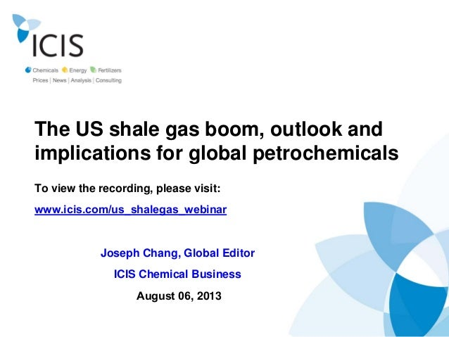 The US shale gas boom, outlook and implications for global petrochemicals To view the recording, please visit: www.icis.co...