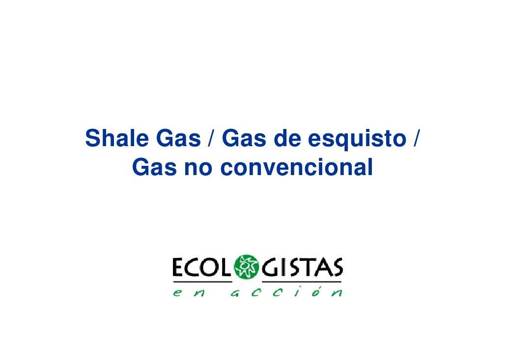 Shale Gas / Gas de esquisto /   Gas no convencional
