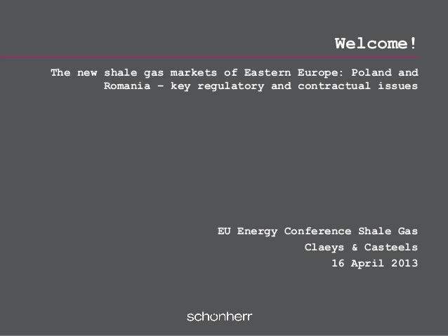 Welcome!The new shale gas markets of Eastern Europe: Poland and        Romania – key regulatory and contractual issues    ...