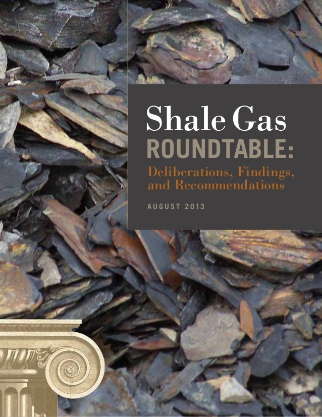 ShaleGas Deliberations, Findings, and Recommendations ROUNDTABLE: A U G U S T 2 013