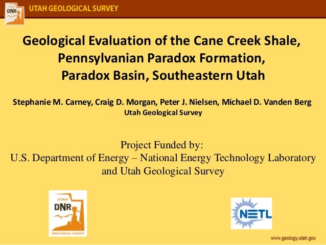Geological Evaluation of the Cane Creek Shale, Pennsylvanian Paradox Formation, Paradox Basin, Southeastern Utah Stephanie...