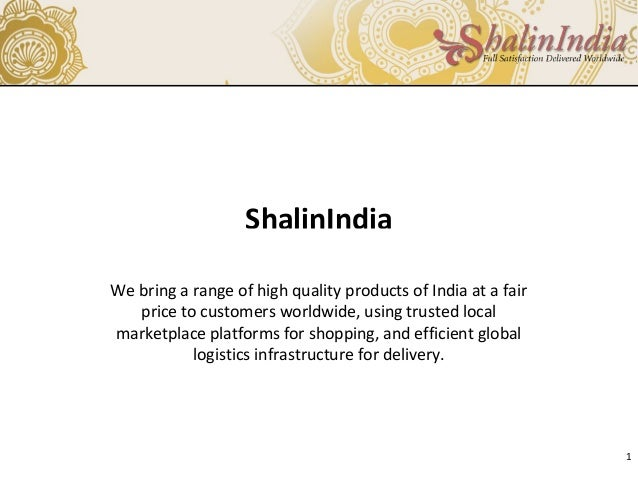 ShalinIndiaWe bring a range of high quality products of India at a fairprice to customers worldwide, using trusted localma...