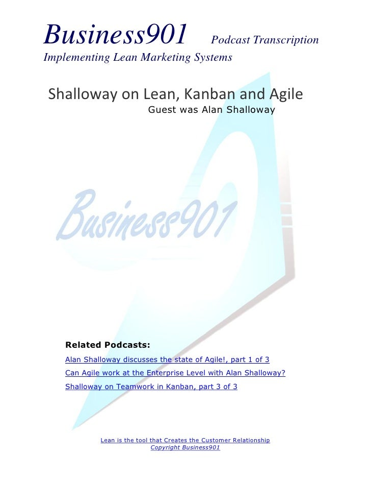 Business901                    Podcast TranscriptionImplementing Lean Marketing SystemsShalloway on Lean, Kanban and Agile...