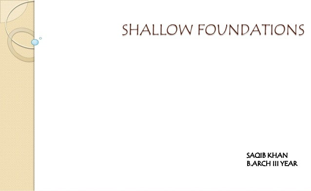 SHALLOW FOUNDATIONS  SAQIB KHAN B.ARCH III YEAR