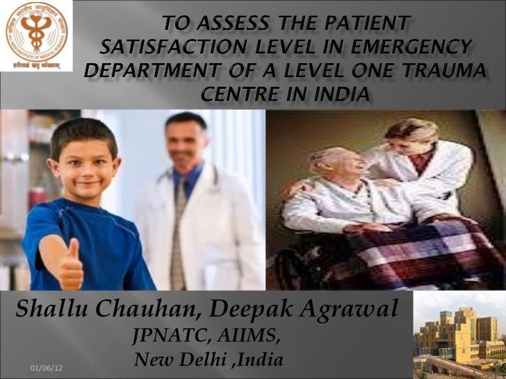 To assess the patient satisfaction level in emergency dept in level one trauma center in India : shallu chauhan