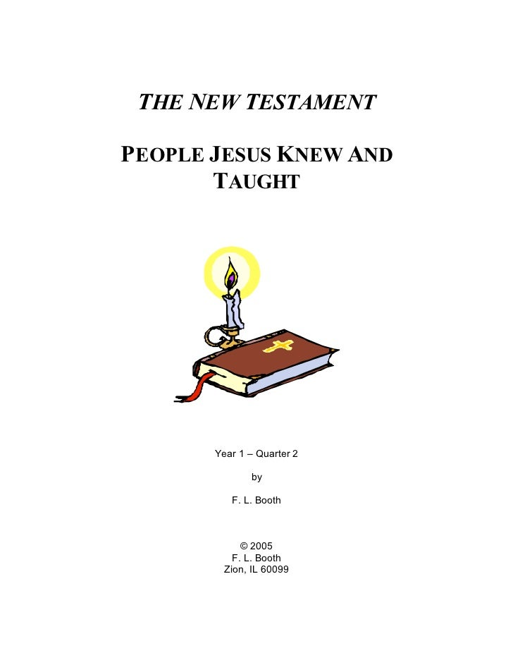 THE NEW TESTAMENTPEOPLE JESUS KNEW AND       TAUGHT       Year 1 – Quarter 2              by          F. L. Booth         ...