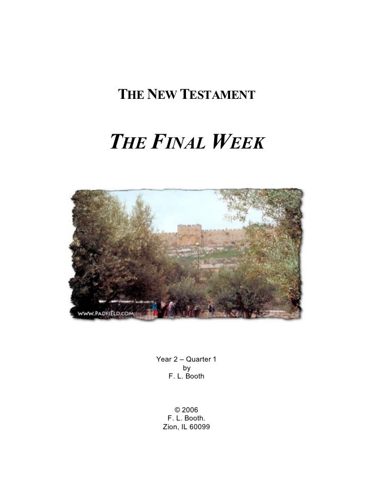 THE NEW TESTAMENTTHE FINAL WEEK    Year 2 – Quarter 1            by       F. L. Booth         © 2006       F. L. Booth.   ...
