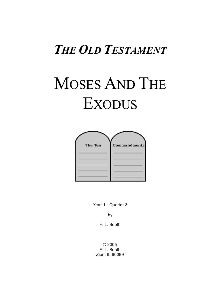 THE OLD TESTAMENTMOSES AND THE   EXODUS     Year 1 - Quarter 3            by        F. L. Booth          © 2005        F. ...