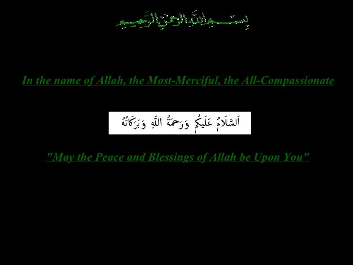 """In the name of Allah, the Most-Merciful, the All-Compassionate """"May the Peace and Blessings of Allah be Upon You"""""""