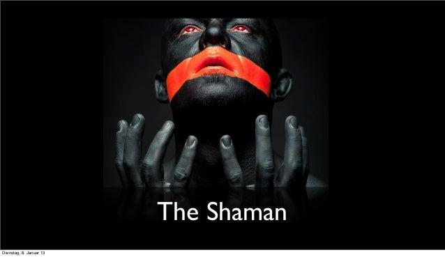 The ShamanDienstag, 8. Januar 13