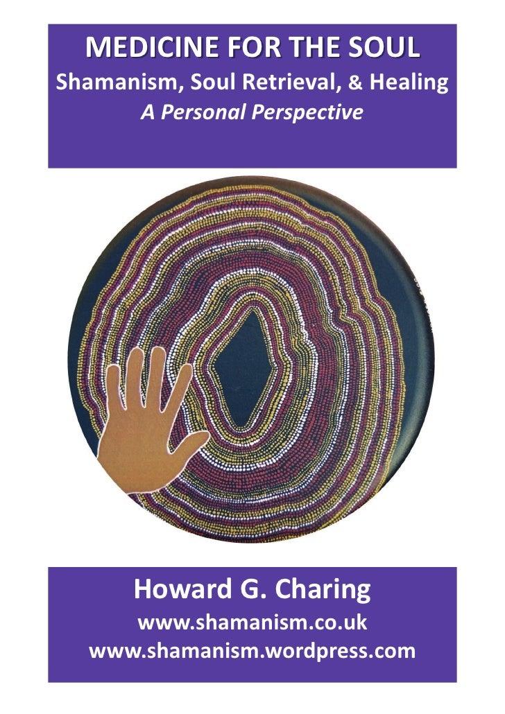 MEDICINEFORTHESOULShamanism,SoulRetrieval,&Healing       APersonalPerspective       HowardG.Charing      w...