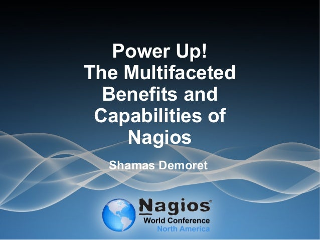 Nagios Conference 2013 - Shamas Demoret - Power Up! The Multifaceted Benefits and Capabilities of Nagios
