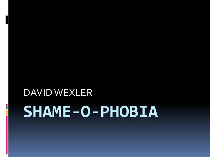 DAVID WEXLERSHAME-O-PHOBIA