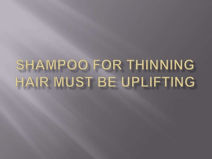 Shampoo for Thinning Hair Must Be Uplifting<br />