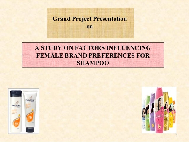 1 Grand Project Presentation on A STUDY ON FACTORS INFLUENCING FEMALE BRAND PREFERENCES FOR SHAMPOO