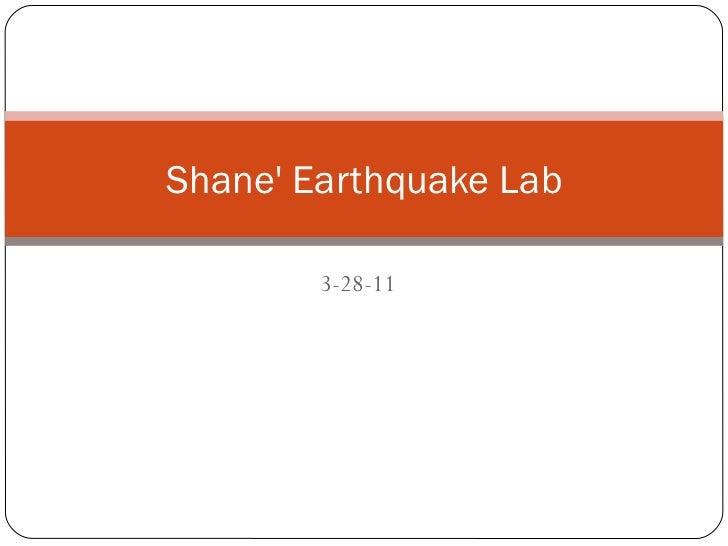 3-28-11 Shane' Earthquake Lab