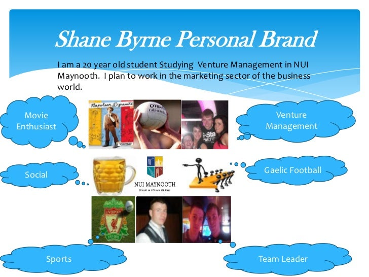 Shane Byrne Personal Brand             I am a 20 year old student Studying Venture Management in NUI             Maynooth....