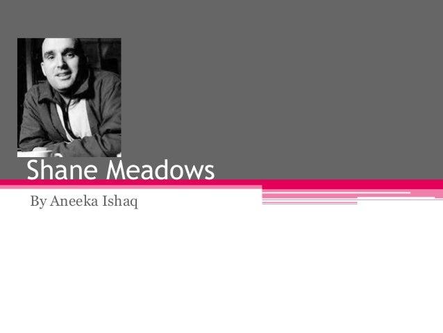 Shane Meadows By Aneeka Ishaq