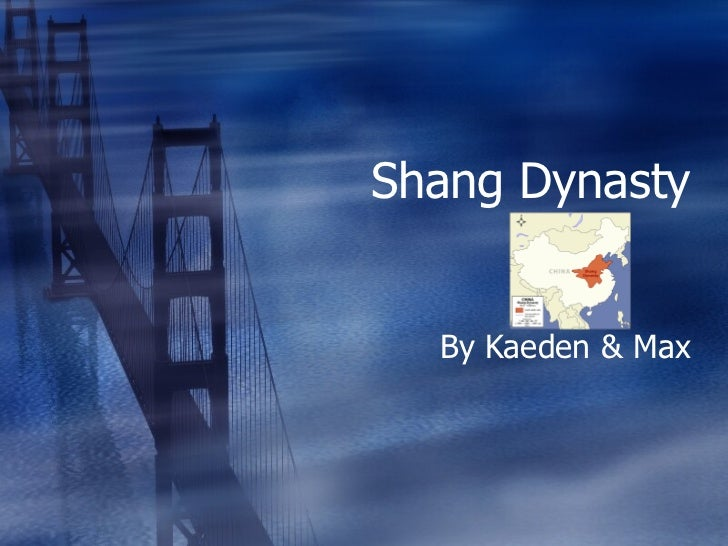 Shang Dynasty By Kaeden & Max