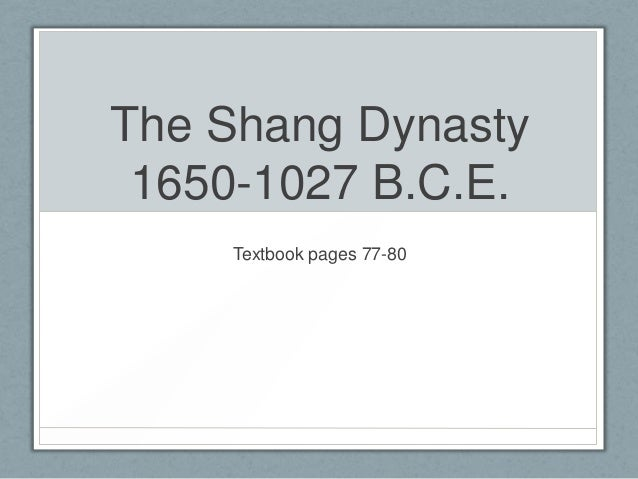 The Shang Dynasty 1650-1027 B.C.E.    Textbook pages 77-80