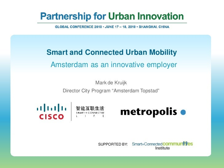 Smart and Connected Urban Mobility  Amsterdam as an innovative employer                   Mark de Kruijk     Director City...