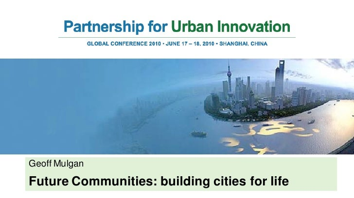 Geoff Mulgan - Future Communities: building cities for life
