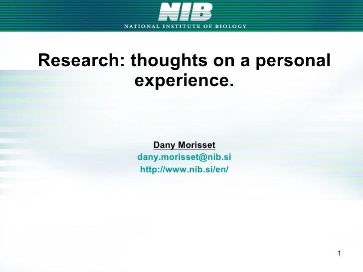 Research: thoughts on a personal experience. Dany Morisset [email_address] http://www.nib.si/en/