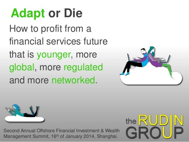 Adapt or Die How to profit from a financial services future that is younger, more global, more regulated and more networke...