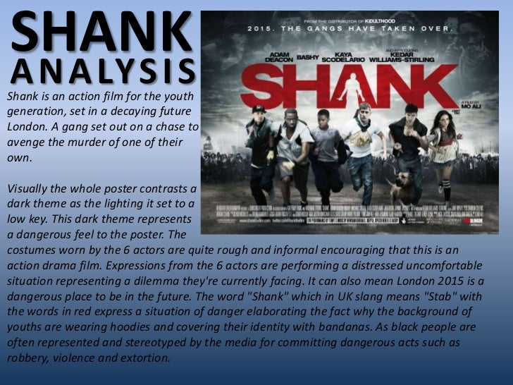 SHANKA N A LY S I SShank is an action film for the youthgeneration, set in a decaying futureLondon. A gang set out on a ch...