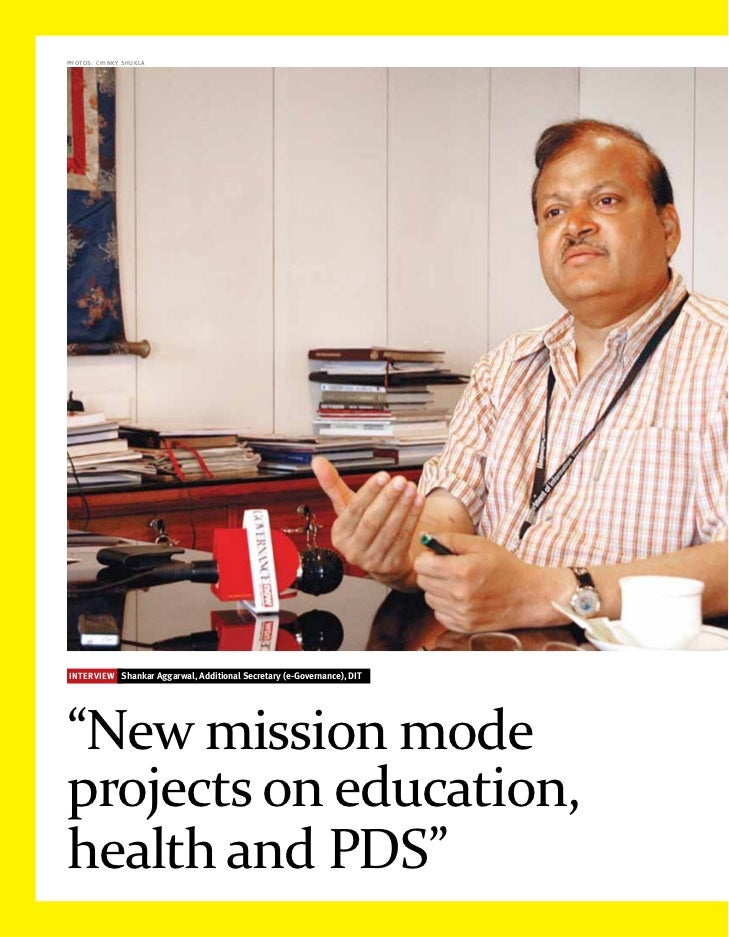 """photos: chinky shuklaINTERVIEW Shankar Aggarwal, Additional Secretary (e-Governance), DIT""""New mission modeprojects on educ..."""