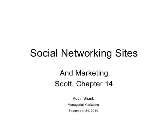 Social Networking Sites And Marketing Scott, Chapter 14 Robin Shank Managerial Marketing September 24, 2010