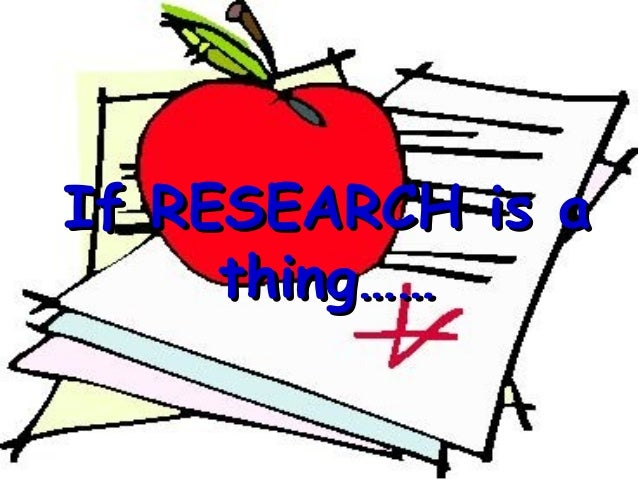 If RESEARCH is a     thing……
