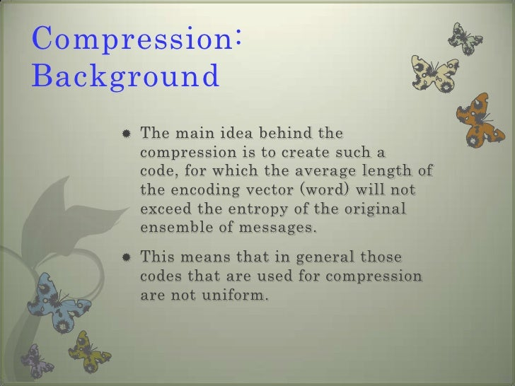 Compression: Background<br />The main idea behind the compression is to create such a code, for which the average length o...