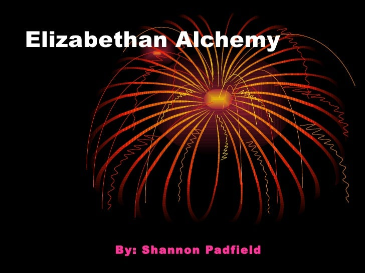 Elizabethan Alchemy By: Shannon Padfield