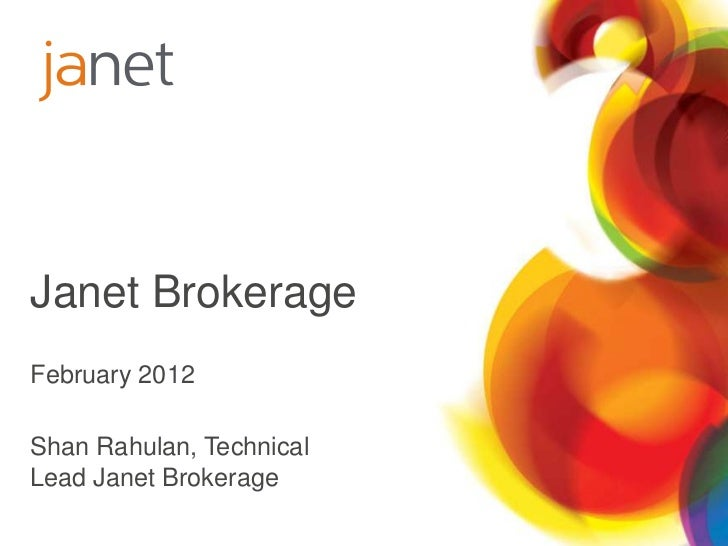 Janet BrokerageFebruary 2012Shan Rahulan, TechnicalLead Janet Brokerage
