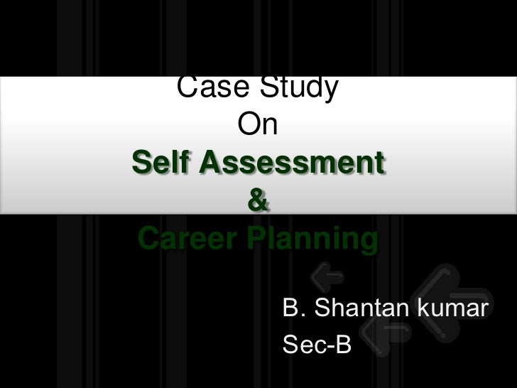 Case Study OnSelf Assessment & Career Planning<br />B. Shantankumar<br />Sec-B<br />